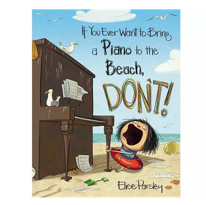 Hachette If You Ever Want to Bring a Piano to the Beach, Don't!