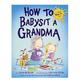 Penguin Randomhouse How To Babysit a Grandma
