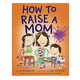 Penguin Randomhouse How To Raise A Mom