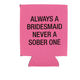 About Face Designs Always A Bridesmaid Koozie