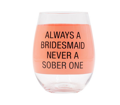 About Face Designs Always a Bridesmaid Wine Glass