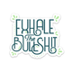 FUN CLUB Exhale The Bullshit Sticker