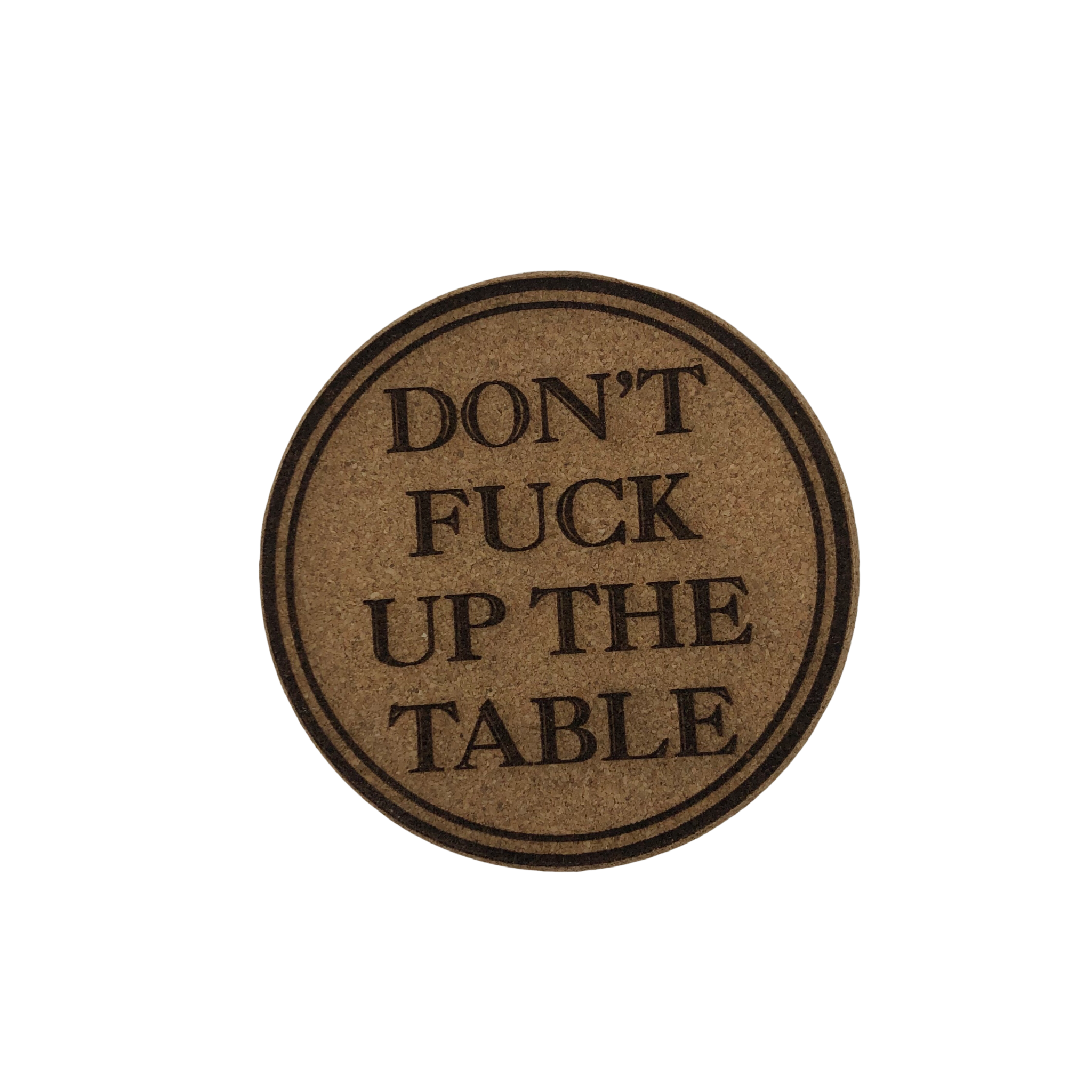 LeRoy Woodworks Cork Coaster Don't Fuck Up the Table