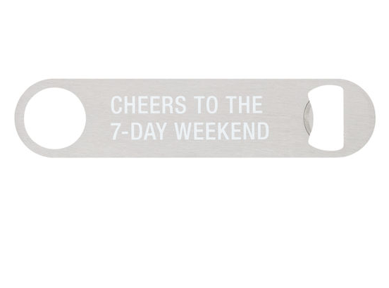 About Face Designs Cheers to the 7-Day Weekend Bottle Opener
