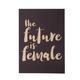 He Said, She Said 5 x 7 Art Print The Future is Female