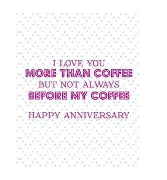 Ann Page Love You More than Coffee Anniversary Card