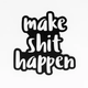 Honest AF Cards Make Shit Happen Sticker