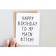Honest AF Cards Happy Birthday To My Main B*tch! Card