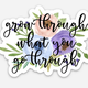 Saved By Grace Co. Grow Through What You Go Through Floral Sticker