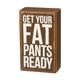 Primitives By Kathy Box Sign - Fat Pants