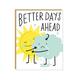 Egg Press Better Days Ahead Card