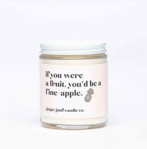 Ginger June Candle Co IF YOU WERE A FRUIT, YOU'D BE A FINEAPPLE CANDLE