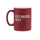 About Face Designs Is It Recess Yet? Mug