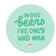 Dogs of Charm City In Dog Beers I've Only Had One Sticker