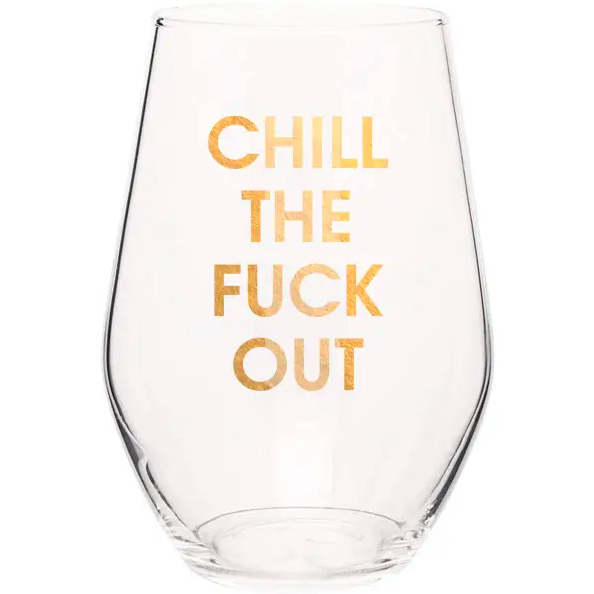 Chez Gagne Chill the Fuck Out Wine Glass
