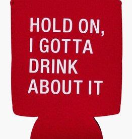 Drink About It Koozie