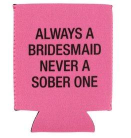 Always A Bridesmaid Koozie - Pink