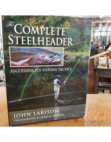 The Complete Steelheader By John Larison