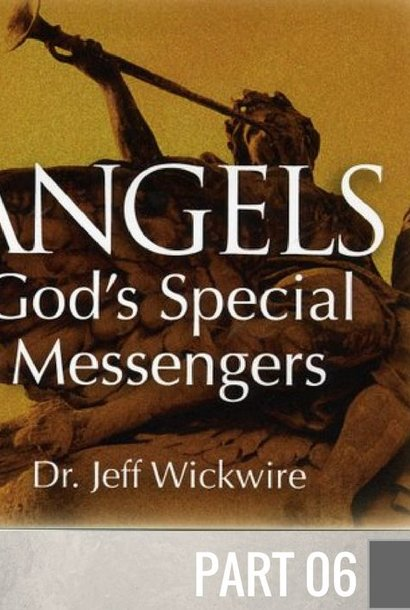 06 - Guardian Angels - How They Protect And Deliver Us   By Pastor Jeff Wickwire | LT01603