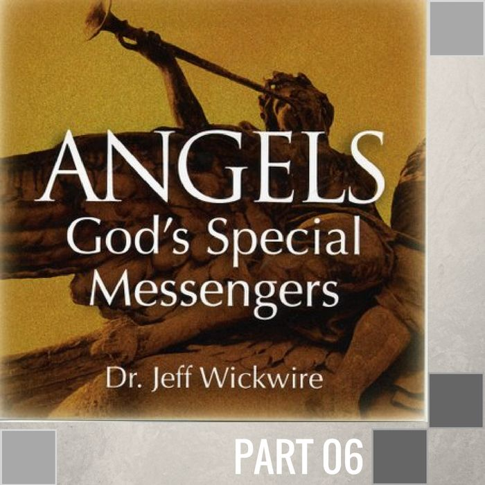 06 - Guardian Angels - How They Protect And Deliver Us   By Pastor Jeff Wickwire | LT01603-1