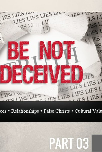 03 - Be Not Deceived By Cultural Lies  By Pastor Jeff Wickwire | LT01035