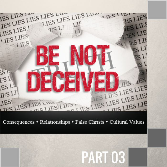 03 - Be Not Deceived By Cultural Lies  By Pastor Jeff Wickwire | LT01035-1