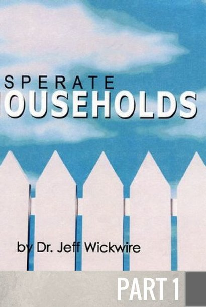 01 - Desperate Households  By Pastor Jeff Wickwire | LT00436