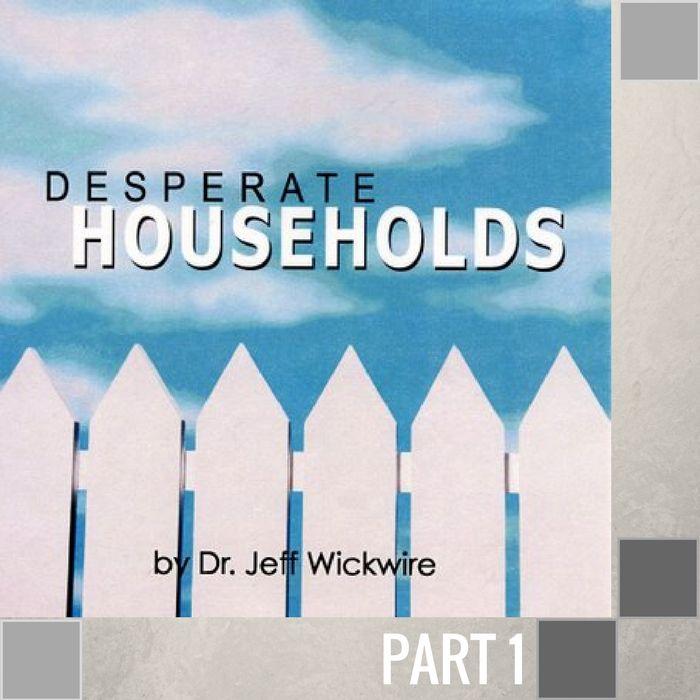 01 - Desperate Households  By Pastor Jeff Wickwire   LT00436-1