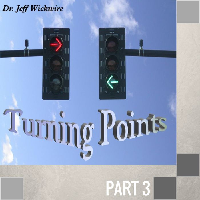 03 - Turning Points In The Valley  By Pastor Jeff Wickwire | LT01187-1