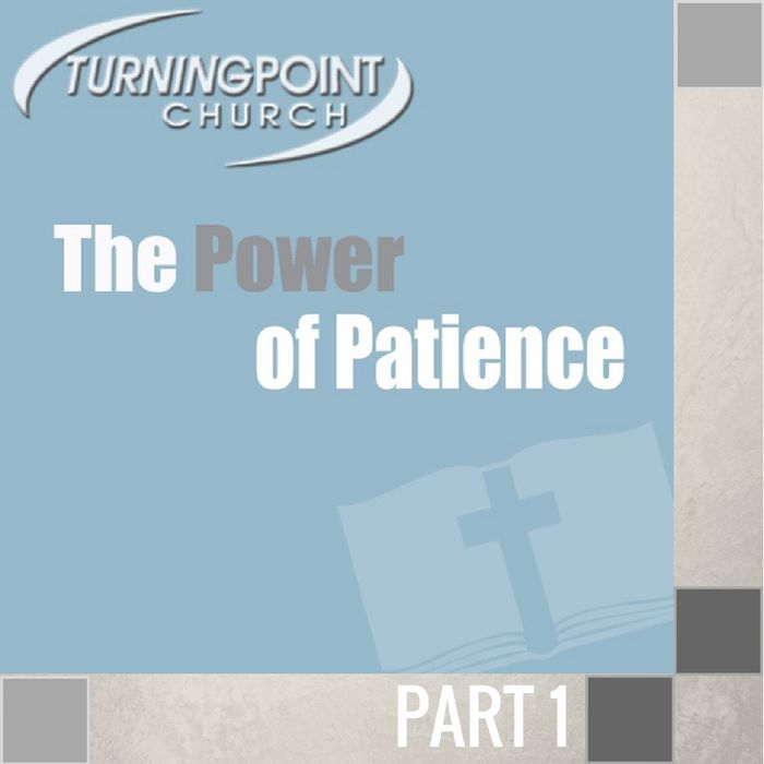 021 - The Power Of Patience By Pastor Jeff Wickwire   LT00051-1
