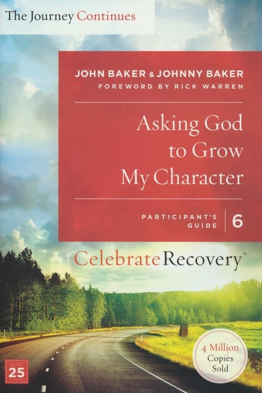 Celebrate Recovery The Journey Continues 06-Asking God to Grow My Character