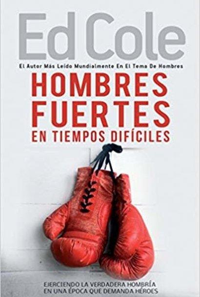 Hombres Fuertes En Tiempos Dificiles Work Book by Ed Cole - Strong Men In Tough Times
