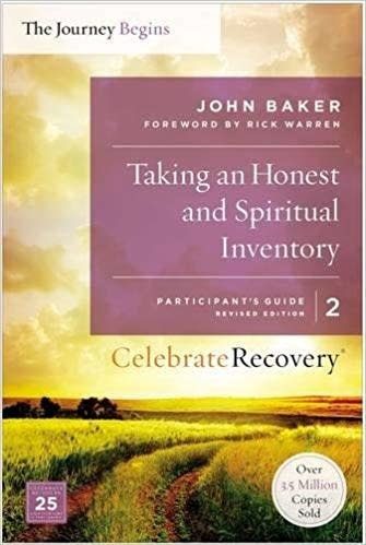 Celebrate Recovery The Journey Begins  02-Taking an Honest and Spiritual Inventory