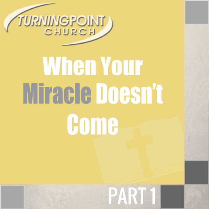 059 - When Your Miracle Doesn't Come By Pastor Jeff Wickwire | LT00105-2