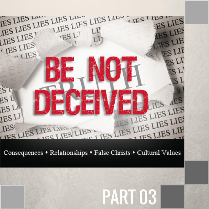 03 - Be Not Deceived By Cultural Lies  By Pastor Jeff Wickwire | LT01035-3