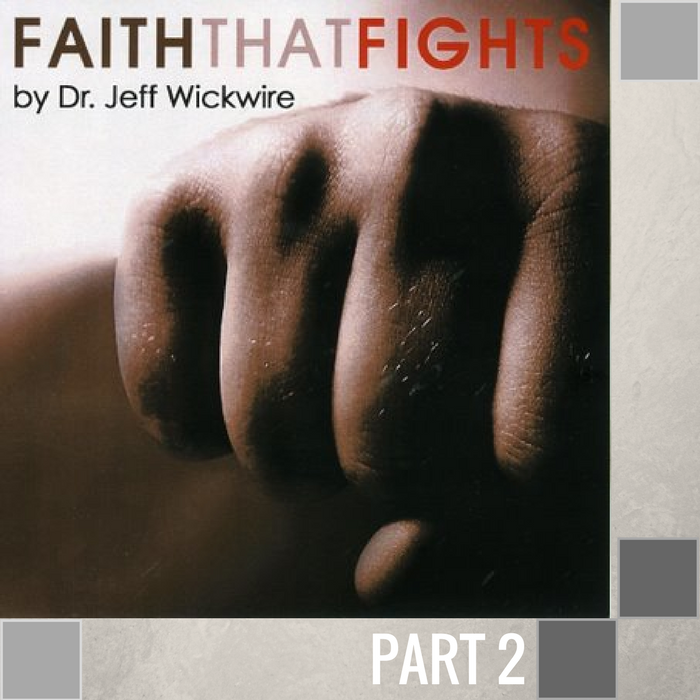 02 - The Focus Of Fighting Faith  By Pastor Jeff Wickwire | LT00864-2