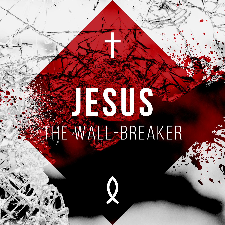 128 - Jesus, The Wall-Breaker By Pastor Jeff Wickwire   LT38515-1