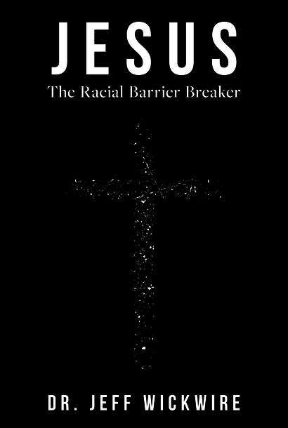 Jesus The Racial Barrier Breaker By Dr. Jeff Wickwire