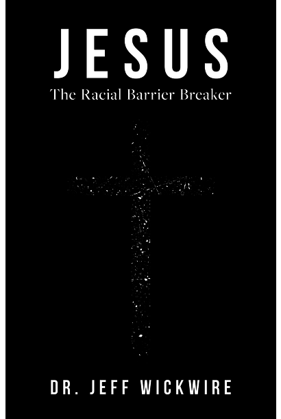 Jesus The Racial Barrier Breaker By Dr. Jeff Wickwire