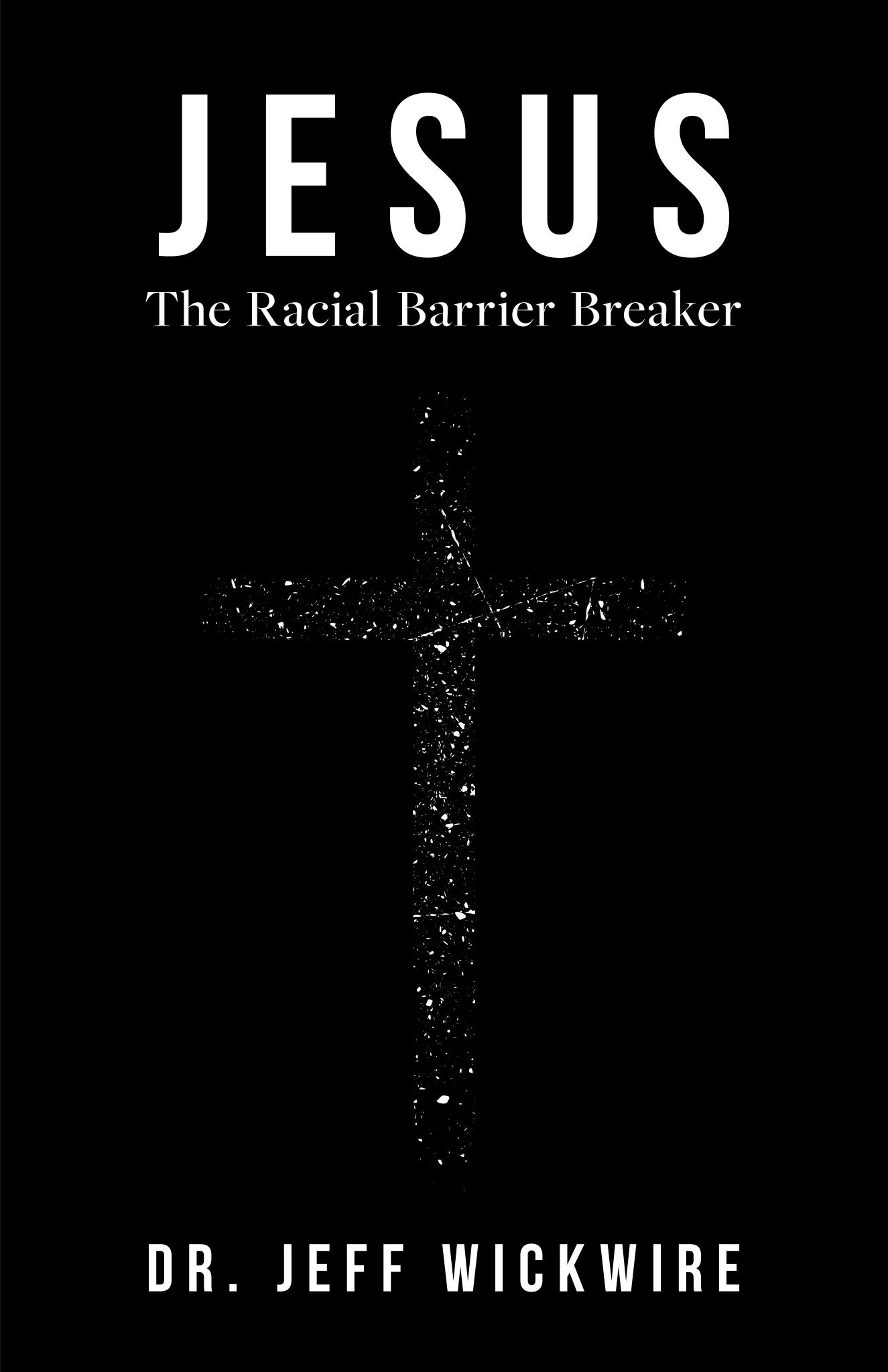 Books Jesus The Racial Barrier Breaker By Dr. Jeff Wickwire