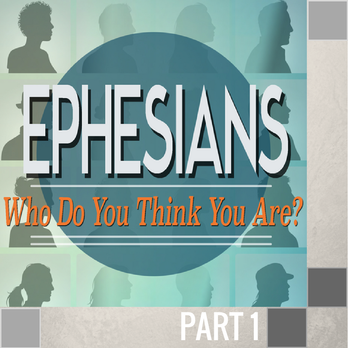 01(O026) - Introduction: Ephesians - Who Do You Think You Are?-1