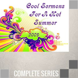 07(S041-S047) - Cool Sermons For A Hot Summer 2009 - Complete Series