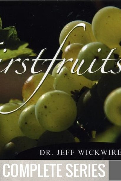 00 - First Fruits - Complete Series By Pastor Jeff Wickwire | LT02127