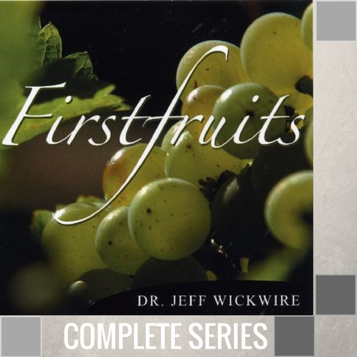 00 - First Fruits - Complete Series By Pastor Jeff Wickwire | LT02127-1
