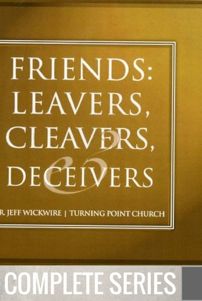 00 - Friends, Leavers, Cleavers And Deceivers - Complete Series By Pastor Jeff Wickwire | LT02135