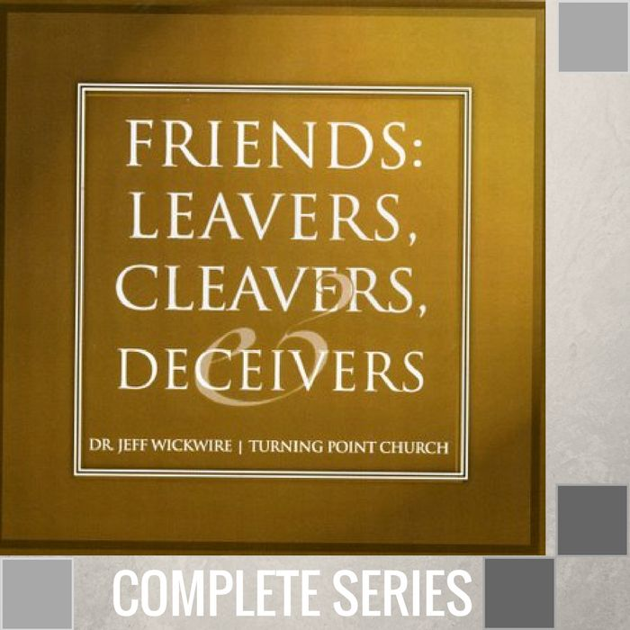 00 - Friends, Leavers, Cleavers And Deceivers - Complete Series By Pastor Jeff Wickwire   LT02135-1