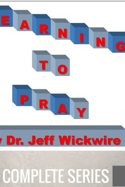 00 - Learning To Pray - Complete Series By Pastor Jeff Wickwire | LT02200