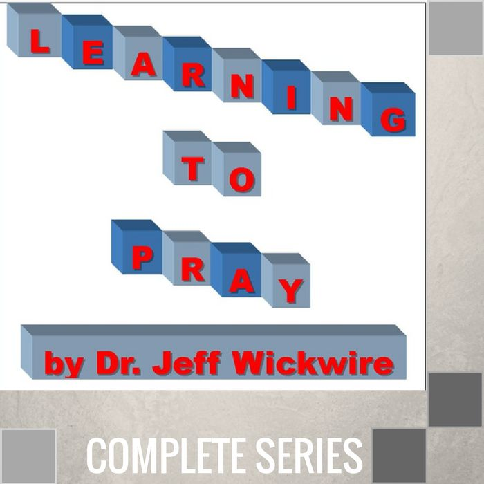 00 - Learning To Pray - Complete Series By Pastor Jeff Wickwire | LT02200-1