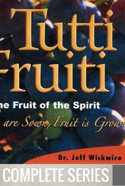 00 - Tutti Frutti - Complete Series By Pastor Jeff Wickwire | LT02147