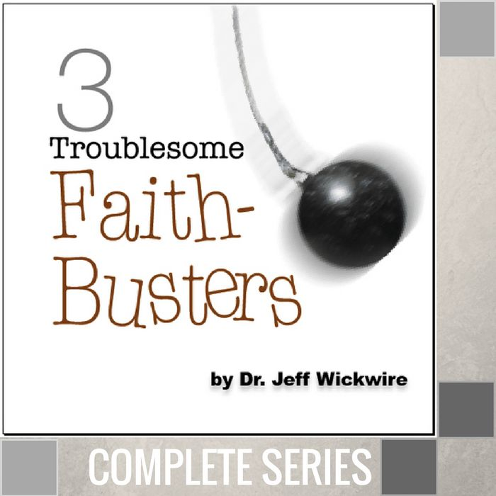 00 - Three Troublesome Faith-Busters - Complete Series By Pastor Jeff Wickwire | LT02117-1